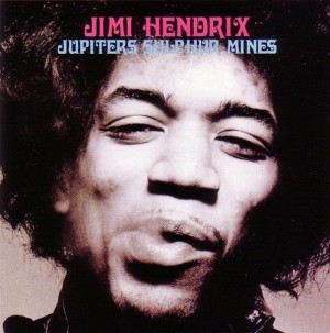 Jimi Hendrix - Jupiters Sulphur Mines